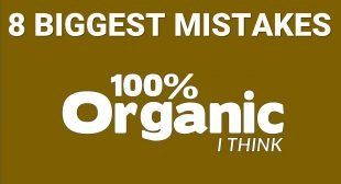 Top 8 Organic Mistakes Most People Make