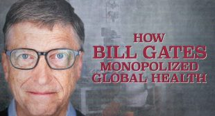 How Bill Gates Monopolized Global Health