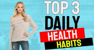 Daily Health Habits: 3 Things To Do Each Day No Matter What