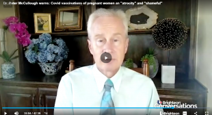 Dr. Peter McCullough Warns: Covid Vaccinations of Pregnant Women an Atrocity and Shameful