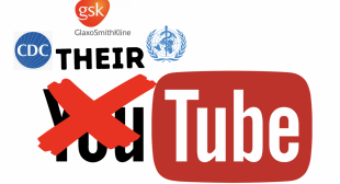 YouTube Bans All Content Questioning Vaccine Safety and Effectiveness, Colluding with Big Pharma, WHO & CDC